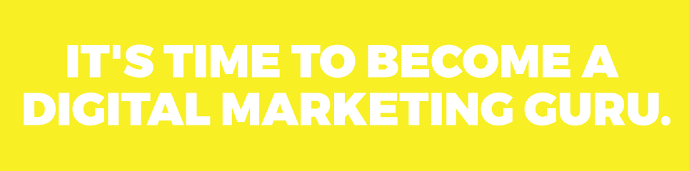 "A large yellow computer generated banner that reads ""It's time to become a digital marketing guru"" in capital letters for a Digital Marketing Course."